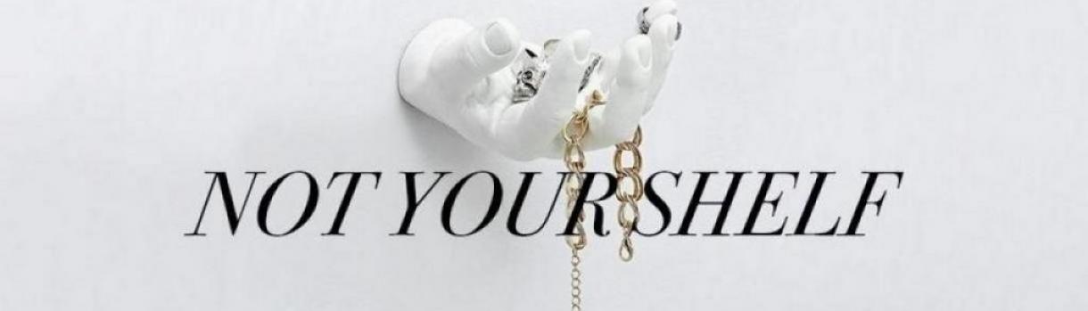 NOT YOUR SHELF